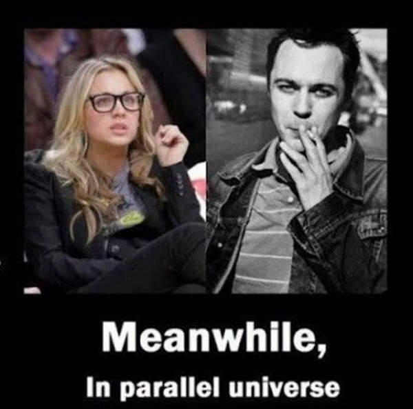 Meanwhile, in a parallel universe: Big Bang Theory Penny is smart and Sheldon Cooper is a bad ass.
