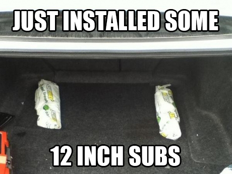 Just installed some 12 inch subs... from Subway.