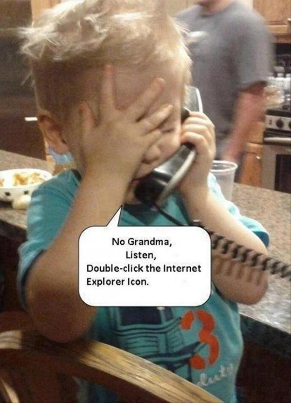 "Frustrated baby tech support says into phone, ""No Grandma, listen. Double-click the Internet Explorer icon."""