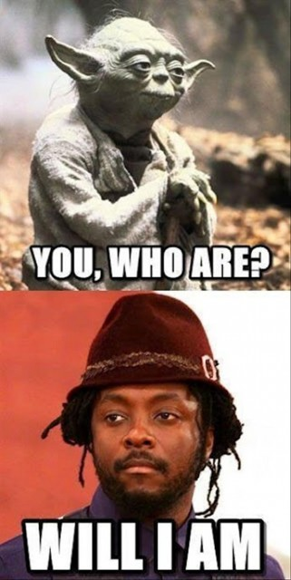 "Yoda says, ""You, who are?"" will.i.am responds, ""Will I am."""