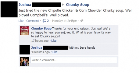 """Joshua, what is your favorite way to eat Campbell's Chunky soup?"" ""With my bare hands."""