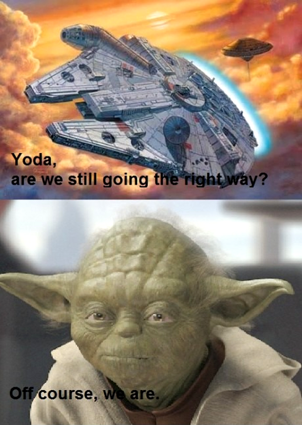 """Yoda, are we still going the right way?"" ""Off course, we are."""