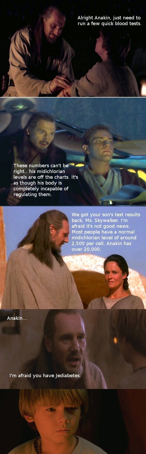 "Qui-Gon Jinn: ""Anakin, your midi-chlorians are off the chart. I'm afraid you have... Je-diabetes."""