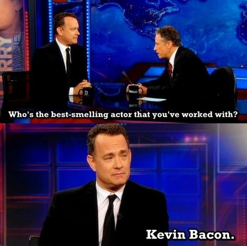 Who is the best smelling actor? Kevin Bacon.