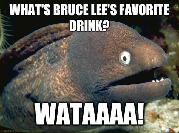 What is Bruce Lee's favorite drink? WATAAAA!