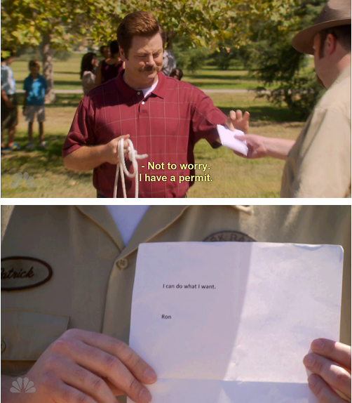 "Ron Swanson says to cop, ""Not to worry, I have a permit."" Permit says, ""I can do what I want. Signed, Ron."""
